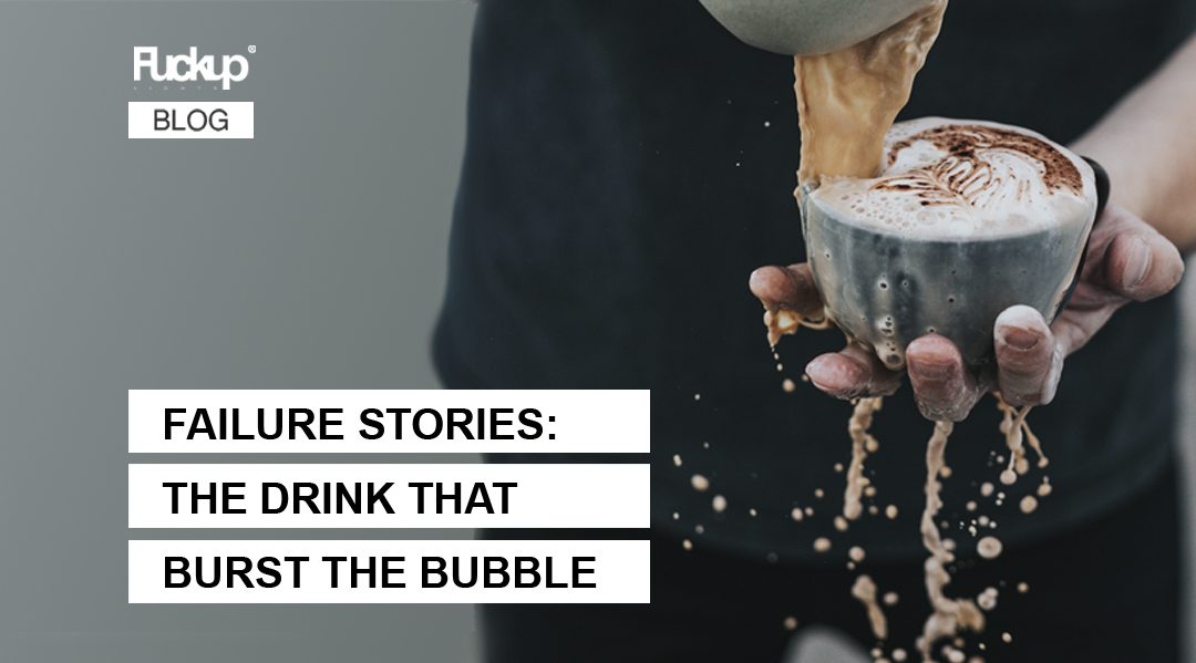 Failure story: The drink that burst the bubble