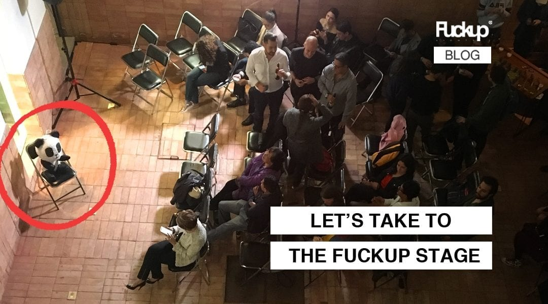 Let's take to the Fuckup Stage