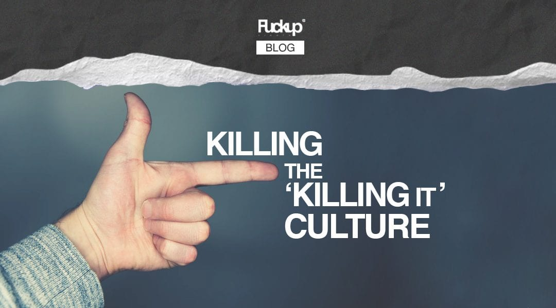 Killing the 'Killing it' culture