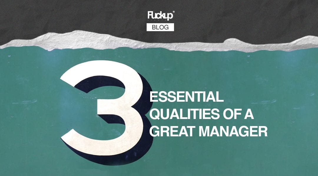 3 essential qualities of a great manager