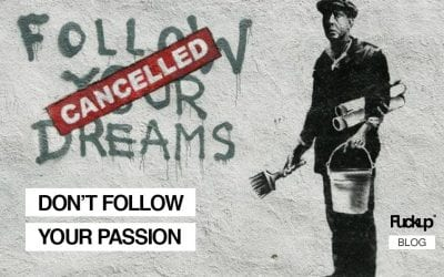 Don't Follow Your Passion